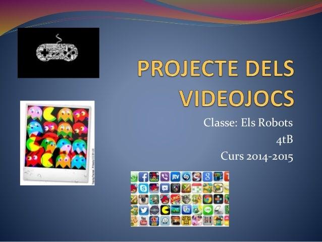 Classe: Els Robots 4tB Curs 2014-2015
