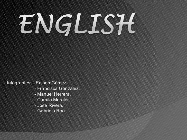 Integrantes: - Edison Gómez. - Francisca González. - Manuel Herrera. - Camila Morales. - José Rivera. - Gabriela Roa.