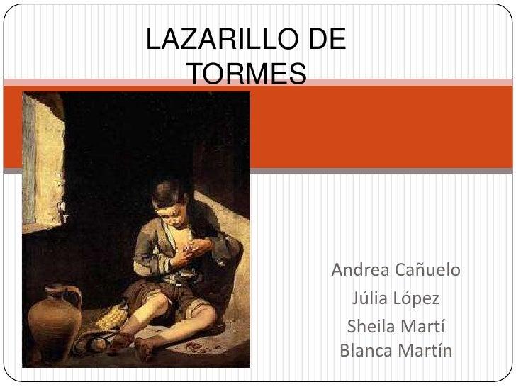 LAZARILLO DE TORMES<br />Andrea Cañuelo<br />JúliaLópez<br />Sheila MartíBlanca Martín<br />