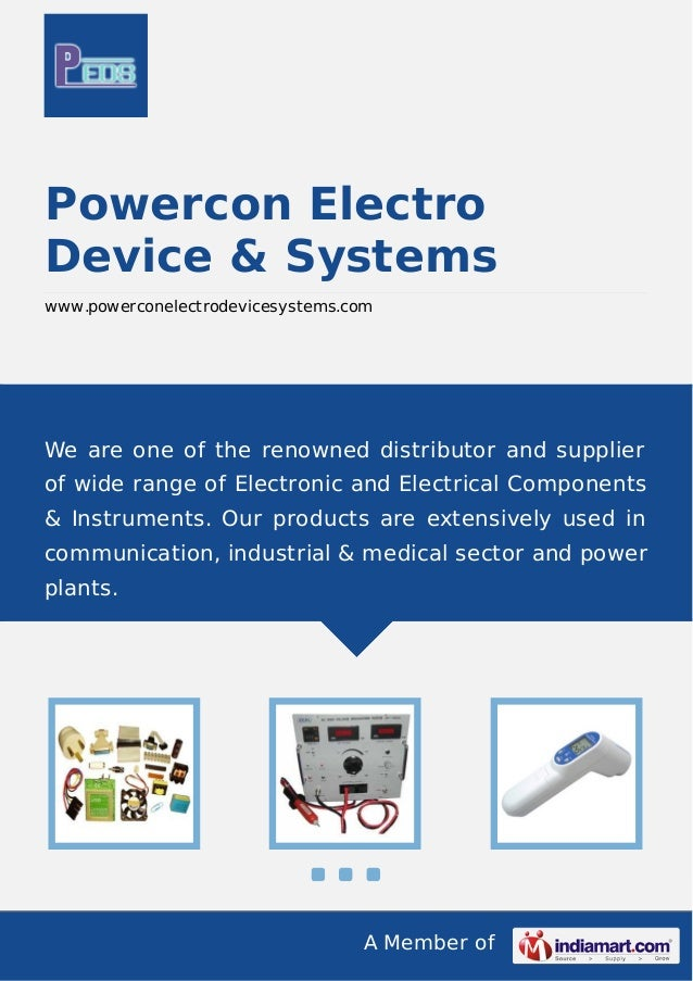 A Member of Powercon Electro Device & Systems www.powerconelectrodevicesystems.com We are one of the renowned distributor ...