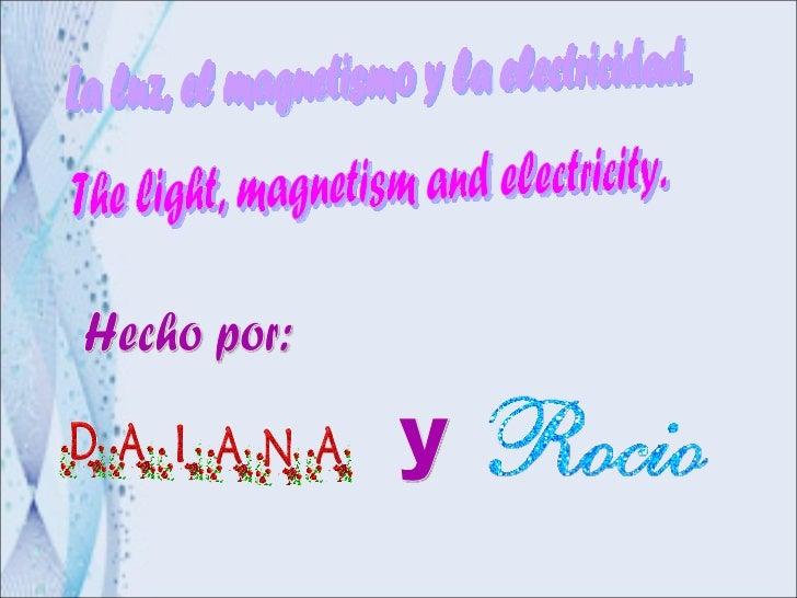 La luz, el magnetismo y la electricidad. Hecho por: The light, magnetism and electricity. y
