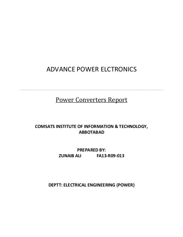ADVANCE POWER ELCTRONICS  Power Converters Report  COMSATS INSTITUTE OF INFORMATION & TECHNOLOGY, ABBOTABAD  PREPARED BY: ...