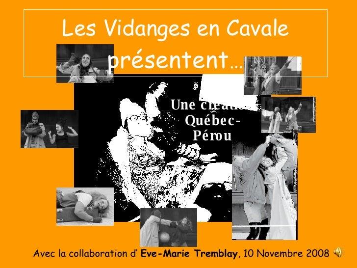 Les Vidanges en Cavale  présentent … Une création Québec-Pérou Avec la collaboration d'  Eve-Marie Tremblay , 10 Novembre ...