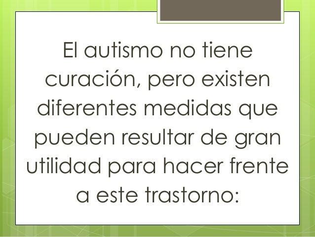 El autismo no tiene curación, pero existen diferentes medidas que pueden resultar de gran utilidad para hacer frente a est...