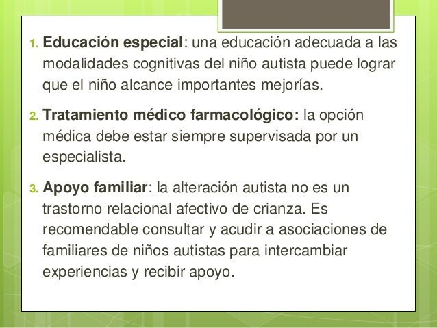 1.  Educación especial: una educación adecuada a las modalidades cognitivas del niño autista puede lograr que el niño alca...