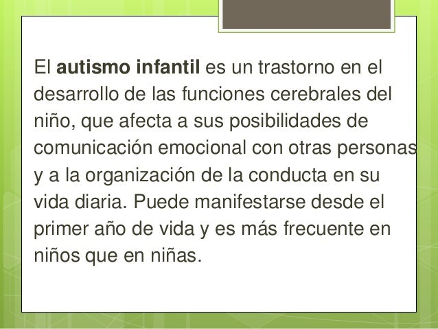 El autismo infantil es un trastorno en el desarrollo de las funciones cerebrales del niño, que afecta a sus posibilidades ...