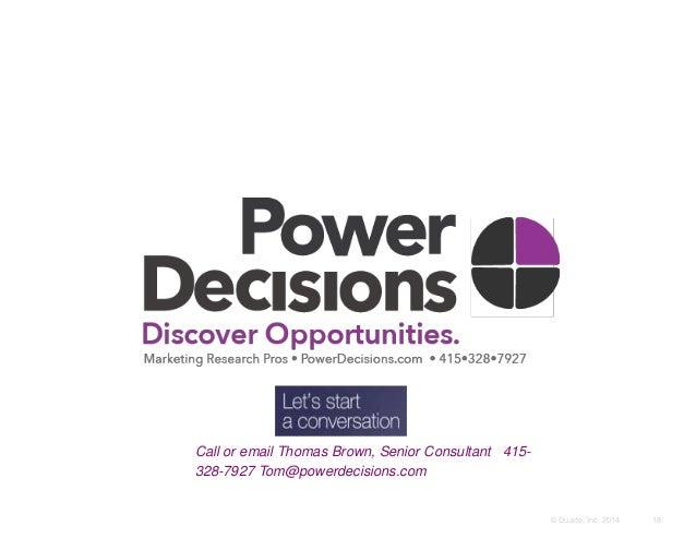 18© Duarte, Inc. 2014 Call or email Thomas Brown, Senior Consultant 415- 328-7927 Tom@powerdecisions.com