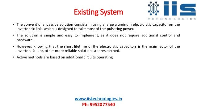 Existing System • The conventional passive solution consists in using a large aluminum electrolytic capacitor on the inver...