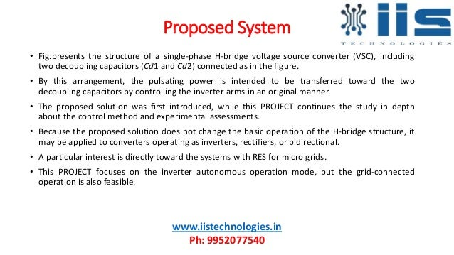 Proposed System • Fig.presents the structure of a single-phase H-bridge voltage source converter (VSC), including two deco...