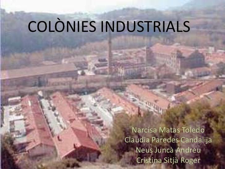 COLÒNIES INDUSTRIALS             Narcisa Matas Toledo           Claudia Paredes Candalija              Neus Juncà Andreu  ...