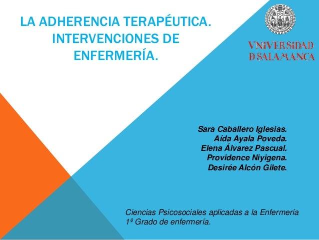 LA ADHERENCIA TERAPÉUTICA. INTERVENCIONES DE ENFERMERÍA. Sara Caballero Iglesias. Aída Ayala Poveda. Elena Álvarez Pascual...