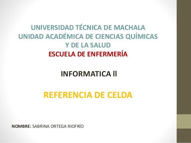 UNIVERSIDAD TÉCNICA DE MACHALA UNIDAD ACADÉMICA DE CIENCIAS QUÍMICAS Y DE LA SALUD ESCUELA DE ENFERMERÍA INFORMATICA ll RE...