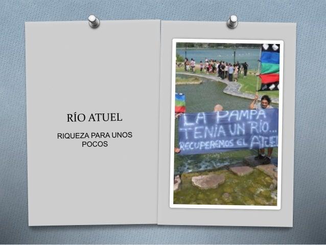 Historia de despojo y de lucha Desde hace más de 60 años, el río Atuel que comienza en la cordillera de los andes y cuyo c...