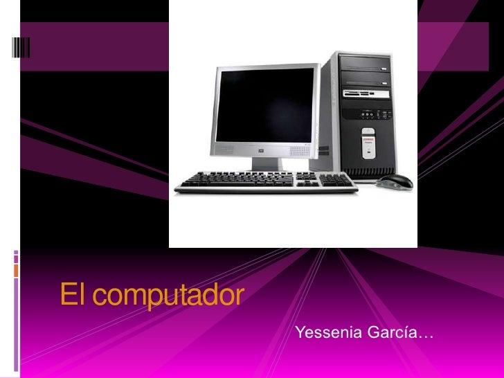 El computador<br />Yessenia García…<br />