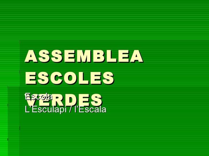 ASSEMBLEA ESCOLES VERDES Escola L'Esculapi / l'Escala