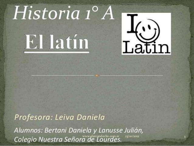 Historia 1° AProfesora: Leiva DanielaAlumnos: Bertani Daniela y Lanusse Julián,                     www.elarcondeclio.com....