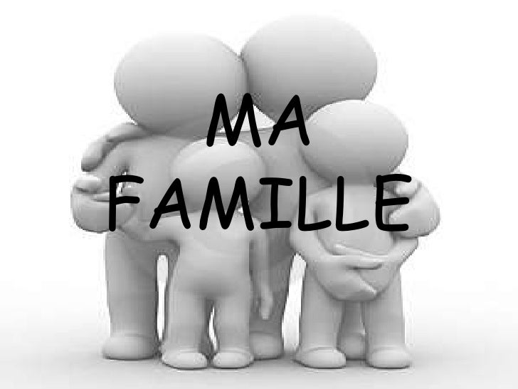 MA FAMILLE <br />