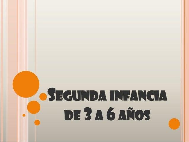 SEGUNDA INFANCIA  DE 3 A 6 AÑOS