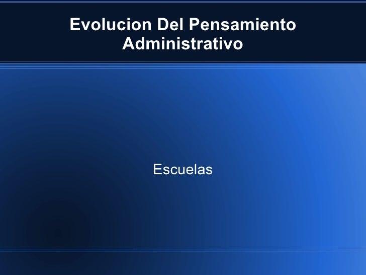 Evolucion Del Pensamiento      Administrativo         Escuelas