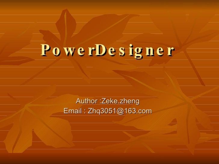 PowerDesigner Author :Zeke.zheng Email : Zhq3051@163.com