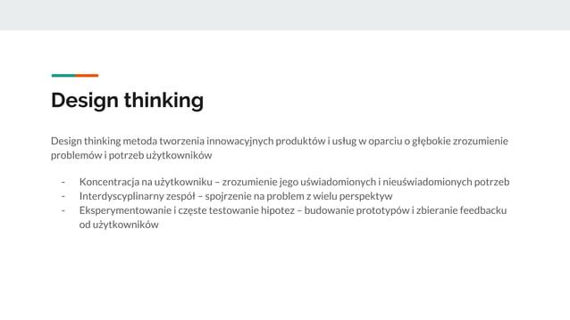Design thinking Design thinking metoda tworzenia innowacyjnych produktów i usług w oparciu o głębokie zrozumienie problemó...