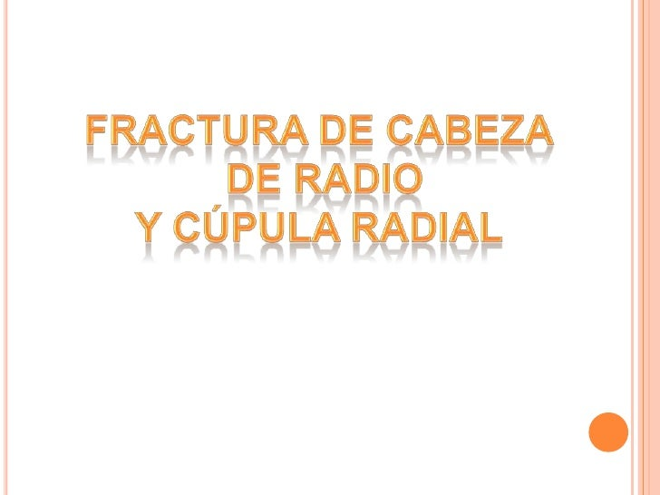 FRACTURA DE CABEZA DE RADIO Y CUPULA RADIAL Slide 2