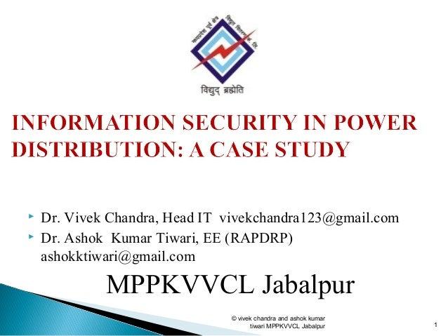  Dr. Vivek Chandra, Head IT vivekchandra123@gmail.com Dr. Ashok Kumar Tiwari, EE (RAPDRP)ashokktiwari@gmail.comMPPKVVCL ...