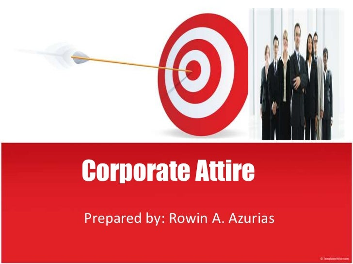 Corporate AttirePrepared by: Rowin A. Azurias