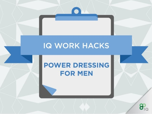 IQ Work Hacks - Power Dressing (For Men)