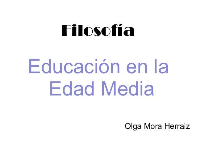 FilosofíaEducación en la  Edad Media          Olga Mora Herraiz