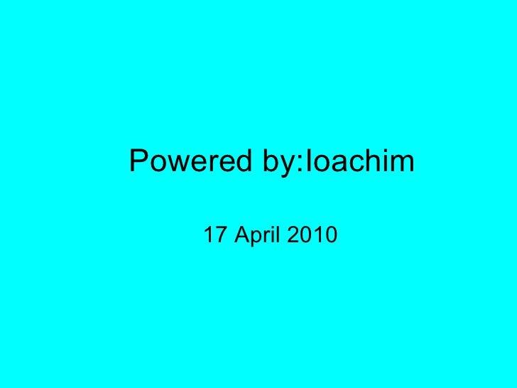 Powered by:Ioachim 17 April 2010