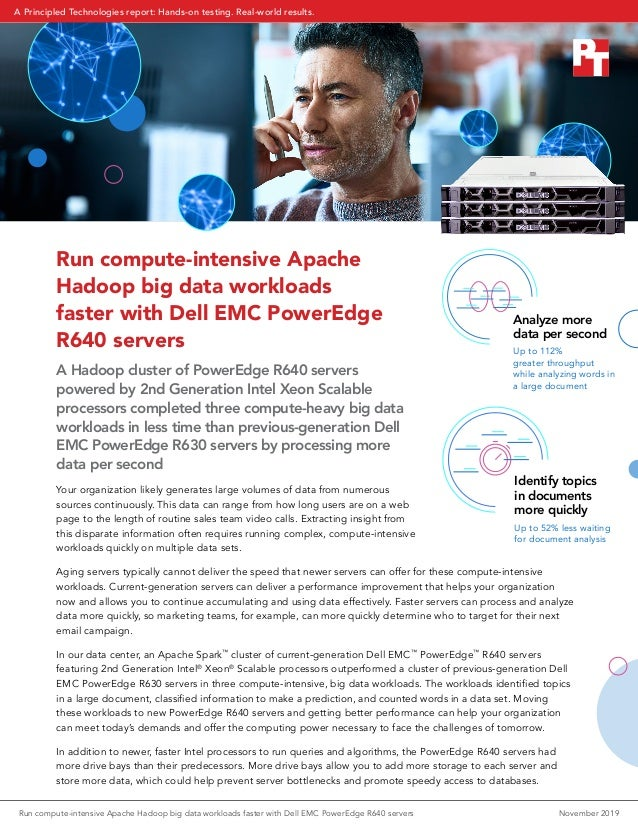 Run compute-intensive Apache Hadoop big data workloads faster with Dell EMC PowerEdge R640 servers A Hadoop cluster of Pow...