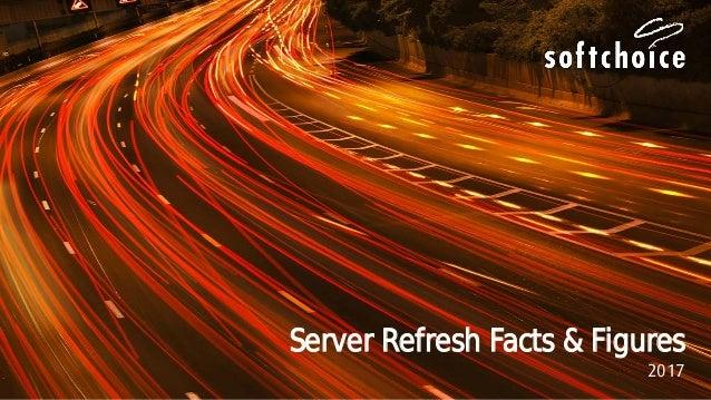 Server Refresh Facts & Figures 2017