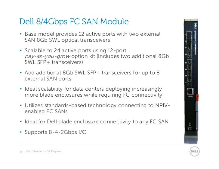 Dell 8/4Gbps FC SAN Module• Base model provides 12 active ports with two external  SAN 8Gb SWL optical transceivers• Scala...