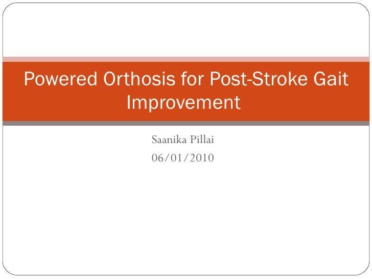 Saanika Pillai 06/01/2010 Powered Orthosis for Post-Stroke Gait Improvement