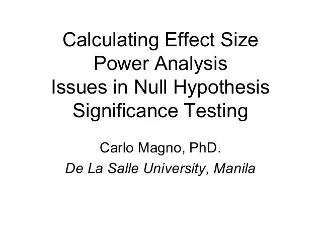 Calculating Effect Size Power Analysis Issues in Null Hypothesis Significance Testing Carlo Magno, PhD. De La Salle Univer...