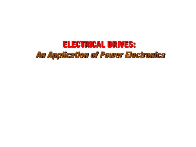ELECTRICAL DRIVES: An Application of Power Electronics