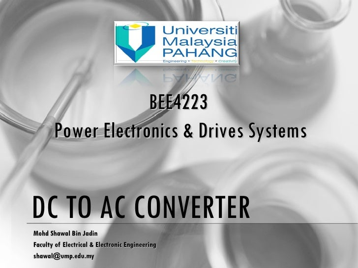 DC TO AC CONVERTER Mohd Shawal Bin Jadin Faculty of Electrical & Electronic Engineering [email_address] BEE4223  Power Ele...
