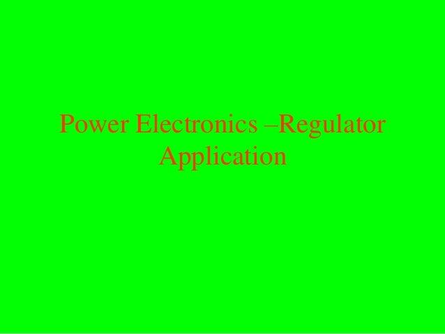 Power Electronics –Regulator        Application