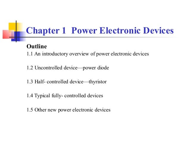 Chapter 1 Power Electronic DevicesOutline1.1 An introductory overview of power electronic devices1.2 Uncontrolled device—p...