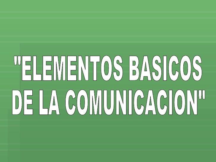 """""""ELEMENTOS BASICOS  DE LA COMUNICACION"""""""