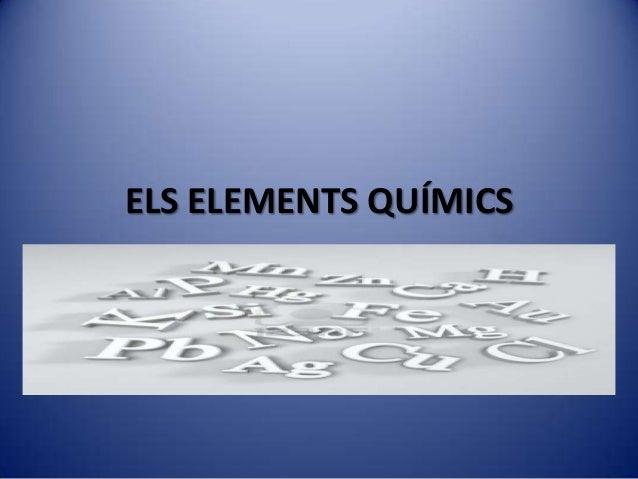 ELS ELEMENTS QUÍMICS