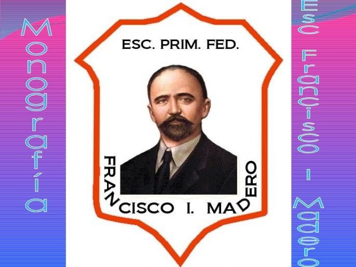 Monografía Esc Francisco I Madero