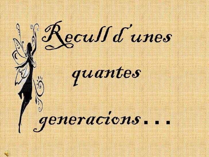 Recull d'unes quantes generacions …