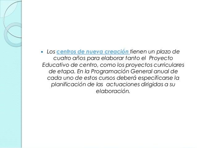  Los centros de nueva creación tienen un plazo de cuatro años para elaborar tanto el Proyecto Educativo de centro, como l...