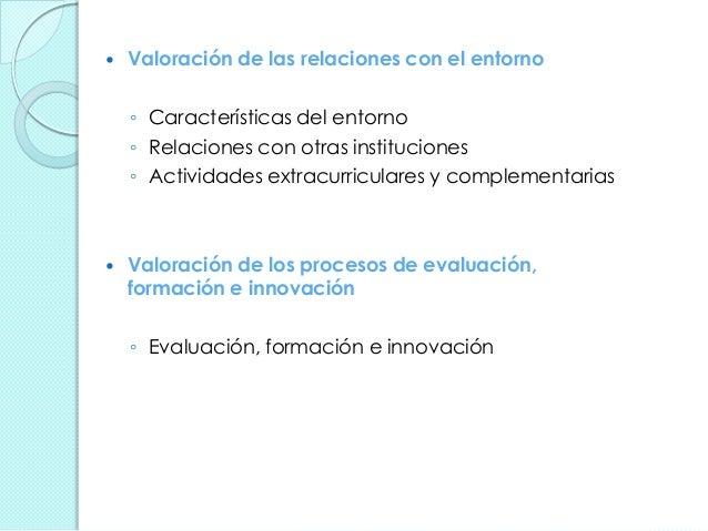  Valoración de las relaciones con el entorno ◦ Características del entorno ◦ Relaciones con otras instituciones ◦ Activid...