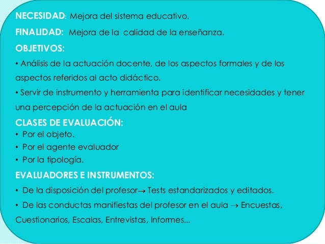 NECESIDAD: Mejora del sistema educativo. FINALIDAD: Mejora de la calidad de la enseñanza. OBJETIVOS: • Análisis de la actu...