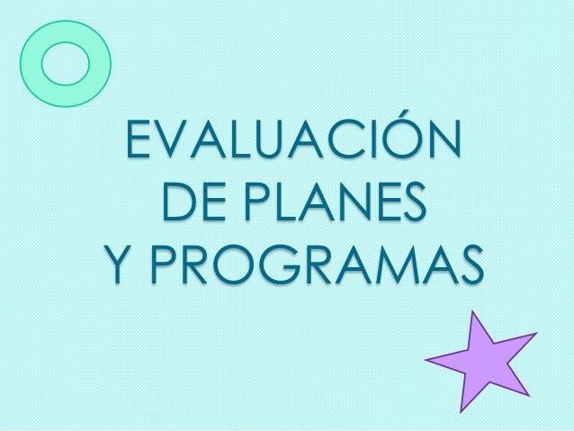 EVALUACIÓN DE PLANES Y PROGRAMAS
