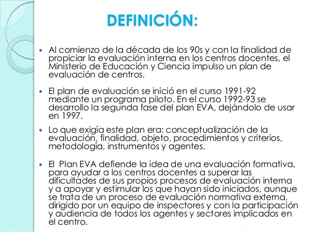 DEFINICIÓN:  Al comienzo de la década de los 90s y con la finalidad de propiciar la evaluación interna en los centros doc...