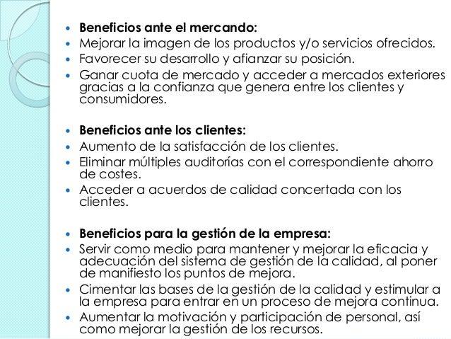  Beneficios ante el mercando:  Mejorar la imagen de los productos y/o servicios ofrecidos.  Favorecer su desarrollo y a...